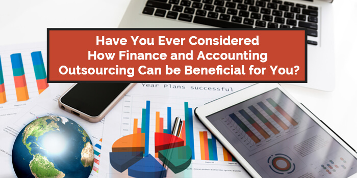 Finance and Accounting Outsourcing Can be Beneficial for You
